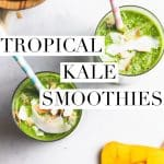 "two green smoothies with colorful straws and text overlay that reads ""tropical kale smoothies"""