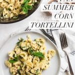 "brown butter corn tortellini on grey plate with fork and text overlay that reads ""one pan summer corn tortellini"""